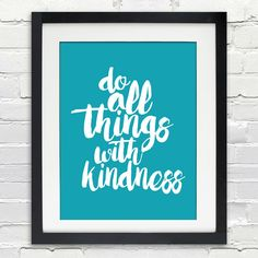 do all things with kindness - Typography Poster   These are professional quality unframed prints. Each print comes on heavyweight archival Ultra Bright