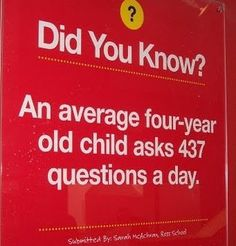 Oh I believe it! In a classroom of 15 2,3,and 4 year olds my day is spent answering MANY questions. Some that make me giggle and others that REALLY make me think about how I must answer...lol