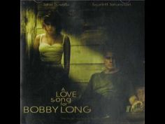 One of my favorite movies and sound tracks of ALL TIME.  I've watched this about a 100 times. Love Song For Bobby Long