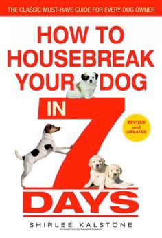How to Housebreak Your Dog in 7 Days by Shirlee Kalstone.