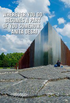 """""""Wherever you go becomes a part of you somehow."""" - Anita Desai"""