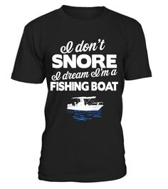 "# Funny Fishing Boat T-Shirt | I Don't Snore I Dream Gift Tee - Limited Edition .  Special Offer, not available in shops      Comes in a variety of styles and colours      Buy yours now before it is too late!      Secured payment via Visa / Mastercard / Amex / PayPal      How to place an order            Choose the model from the drop-down menu      Click on ""Buy it now""      Choose the size and the quantity      Add your delivery address and bank details      And that's it!      Tags…"