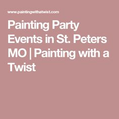 St. Peters MO | Painting with a Twist