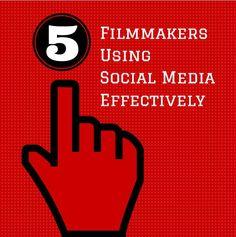 5 Filmmakers Using Social Media Effectively