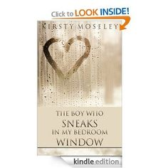 Amazon.com: The Boy Who Sneaks in my Bedroom Window eBook: Kirsty Moseley: Kindle Store
