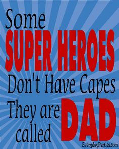 Some Super Heroes don't have capes, they are called Dad. Share this printable quote with the dad in your life now. Hero Quotes, Dad Quotes, Free Printable Quotes, Free Printables, Father Figure, Fathers Day Crafts, Baby Keepsake, Superhero Party, Diy Party