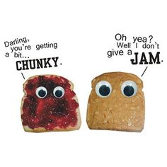 I think maybe I should start a whole board of JUST Peanut Butter and Jam humor...