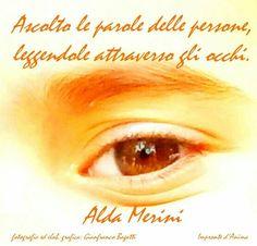 Ascolto le parole delle persone, leggendole attraverso gli occhi.  Alda Merini.  fotografia e grafica:Gianfranco Bagatti