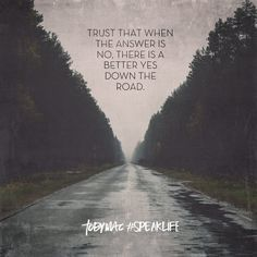 Trust that when the answer is now there is a better yes down the road.