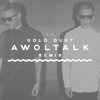 Galantis - Gold Dust (Awoltalk Remix) by Awoltalk on SoundCloud