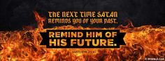 Matthew 25:41 NKJV - Next Time Satan Reminds You Of Your Past. Remind Him Of His Future. - Facebook Cover Photo