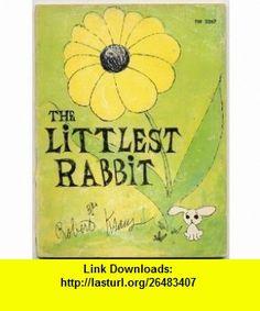 The Littlest Rabbit TW 2267 Robert Kraus ,   ,  , ASIN: B0018AB4BU , tutorials , pdf , ebook , torrent , downloads , rapidshare , filesonic , hotfile , megaupload , fileserve