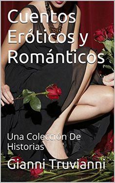 Cuentos Eróticos y Románticos: Una Colección De Historias (Spanish Edition) by Gianni Truvianni http://www.amazon.co.uk/dp/B013H4MNG4/ref=cm_sw_r_pi_dp_KXqbxb01GX2GZ