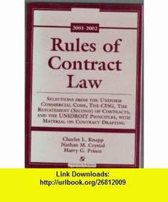 Rules of Contract Law Selections from the Ucc, the Cisg, the Restatement (Second) of Contracts, and the Unidroit Principles (9780735519947) Charles L. Knapp, Harry G. Prince, Nathan M. Crystal , ISBN-10: 0735519943  , ISBN-13: 978-0735519947 ,  , tutorials , pdf , ebook , torrent , downloads , rapidshare , filesonic , hotfile , megaupload , fileserve