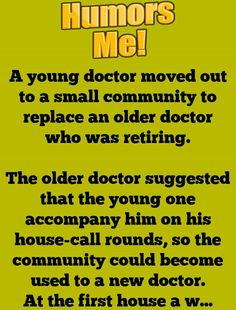 A young doctor moved out to a small community to replace an older doctor who was retiring.