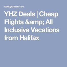 YHZ Deals | Cheap Flights & All Inclusive Vacations from Halifax