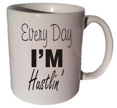 EVERY DAY I'm HUSTLIN' quote 11 oz coffee tea mug by CoffeeMugCup