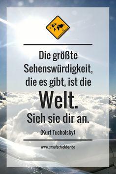 https://www.unaufschiebbar.de/reise-zitate/ Die größte Sehenswürdigkeit, die es gibt, ist die Welt. Sieh sie dir an. (Kurt Tucholsky) #Reisezitat #Zitate #Sprüche #Quotes #Reisesprüche #Travel #Reisen