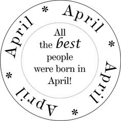 best dsughter born in april Birthday Greetings, Birthday Wishes, Birthday Cards, Happy Birthday, Birthday Sentiments, Card Sentiments, People Born In April, April Born, April 3
