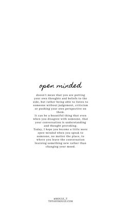 Positive Quotes Discover Open Minded Quote by Tiffany Moule Open Minded Quotes, Open Quotes, Self Love Quotes, Opening Up Quotes, Quotes Inspirational, Self Reflection Quotes, Self Growth Quotes, Ispirational Quotes, Wisdom Quotes