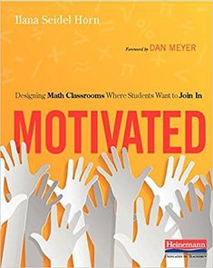 Amazon.com: Motivated: Designing Math Classrooms Where Students Want to Join In (9780325089812): Ilana Seidel Horn: Books