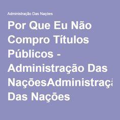 Por Que Eu Não Compro Títulos Públicos - Administração Das NaçōesAdministração Das Naçōes