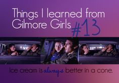 Things I learned from Gilmore Girls #13 Ice cream is always better in a cone.