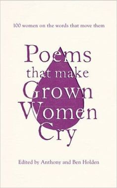 Poems That Make Grown Women Cry: Amazon.co.uk: Anthony Holden, Ben Holden: 9781471148637: Books