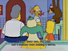 """""""Whoops, sorry son! I didn't know you, Jay Leno, and a monkey were bathing a clown."""" The Last Temptation of Krust) The Simpsons Game, Simpsons Cartoon, Simpsons Quotes, Batman, Homer Simpson, Futurama, Best Tv Shows, Getting Old, The Simpsons"""