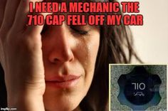 First World Problems | I NEED A MECHANIC THE 710 CAP FELL OFF MY CAR | image tagged in memes,first world problems | made… http://ibeebz.com