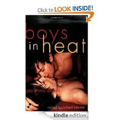 Boys In Heat: Gay Erotic Stories. This incendiary collection contains a wide range of erotic short stories that burns up the pages with unabashed, uninhibited sex between men. Here two young guys' internet hookup leads to an exhibitionist encounter at a local shopping mall; a boy on the verge of manhood loses his gay cherry to the handyman of a local brothel; a college-bound boy raised by strict Christian parents comes out in the arms of his older brother's best surfer buddy; and two sexual…