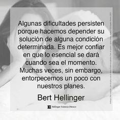 ... Bert Hellinger. Algunas dificultades persisten porque hacemos depender su solución de alguna condición determinada...