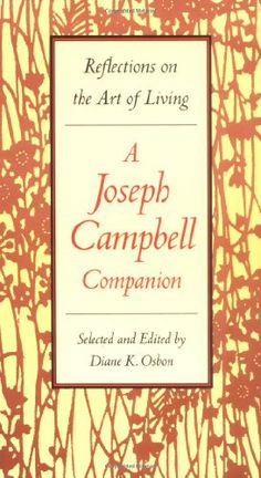 An all time favorite.  Bestseller Books Online Reflections on the Art of Living: A Joseph Campbell Companion // Joseph Campbell