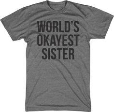 Okayest Sister Shirt