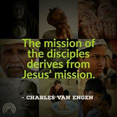 The mission of the disciples derives from Jesus mission. - Charles Van Engen #mission #missions #christianmissions #disciple #discipleship #jesus