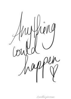 anything could happen #Love #quote www.kidsdinge.com https://www.facebook.com/pages/kidsdingecom-Origineel-speelgoed-hebbedingen-voor-hippe-kids/160122710686387?sk=wall