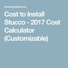 Cost to Install Stucco - 2017 Cost Calculator (Customizable)