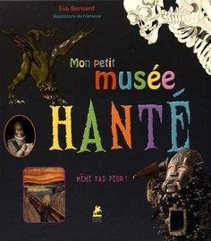 MON PETIT MUSEE HANTE de EVA BENSARD http://www.amazon.fr/dp/2809913153/ref=cm_sw_r_pi_dp_bogzwb1TZF613