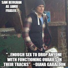 so said Diana Gabaldon....