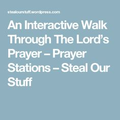 An Interactive Walk Through The Lord's Prayer – Prayer Stations – Steal Our Stuff