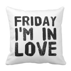 "#cute - #""Friday I'm in Love"" Throw Pillow"