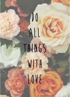 Do all things with love - dělat všechny věci s láskou!