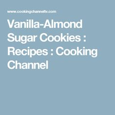 Vanilla-Almond Sugar Cookies : Recipes : Cooking Channel
