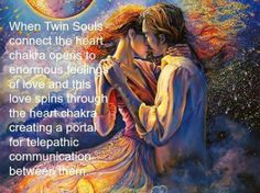 When Twin Souls connect the heart chakra opens to enormous feelings of Love and this Love spins through the heart chakra creating a portal for telepathic communications between them.