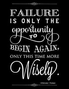 """Failure is only the opportunity to begin again, only this time more wisely."""
