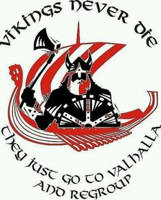Vikings Never Die - They Just Go To Valhalla And Regroup.