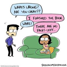 A totally relatable and hilarious bookworm problem: When you finish a book, and can't bear to be done!