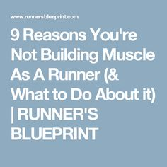 9 Reasons You're Not Building Muscle As A Runner (& What to Do About it) | RUNNER'S BLUEPRINT
