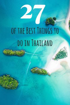 27 of the best things to do in Thailand, including Bangkok, Chiang Mai, Phuket, and some of the other top travel destinations in Thailand