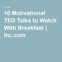 10 Motivational TED Talks to Watch With Breakfast | Inc.com